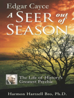 Edgar Cayce A Seer Out of Season: The Life of History's Greatest Psychic