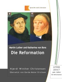 Martin Luther und Katharina von Bora: Die Reformation