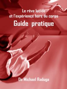 Le rêve lucide et l'expérience hors du corps. Guide pratique