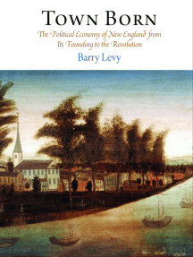 Town Born: The Political Economy of New England from Its Founding to the Revolution