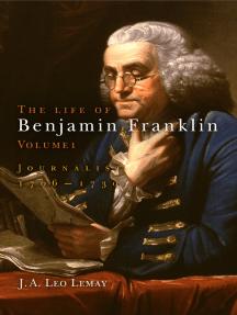 The Life of Benjamin Franklin, Volume 1: Journalist, 1706-1730