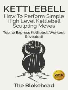 Kettlebell: How To Perform Simple High Level Kettlebell Sculpting Moves (Top 30 Express Kettlebell Workout Revealed!): The Blokehead Success Series