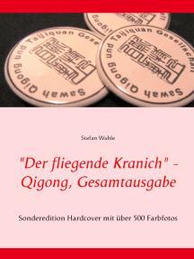 """""""Der fliegende Kranich"""" - Qigong, Gesamtausgabe: Sonderedition Hardcover mit über 500 Farbfotos"""