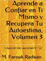 Aprende a Confiar en Ti Mismo y Recupera Tu Autoestima, Volumen 3
