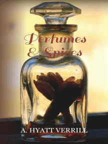 Perfumes and Spices: Including an Account of Soaps and Cosmetics - The Story of the History, Source, Preparation, And Use of the Spices, Perfumes, Soaps, And Cosmetics Which Are in Everyday Use