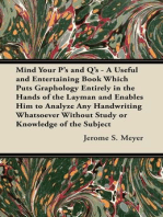 Mind Your P's and Q's - A Useful and Entertaining Book Which Puts Graphology Entirely in the Hands of the Layman and Enables Him to Analyze Any Handwriting Whatsoever Without Study or Knowledge of the Subject