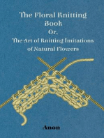 The Floral Knitting Book - Or, The Art of Knitting Imitations of Natural Flowers