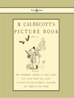 R. Caldecott's Picture Book - No. 1 - Containing the Diverting History of John Gilpin, the House That Jack Built, an Elegy on the Death of a Mad Dog, The Babes in the Wood