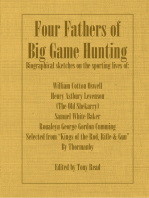 Four Fathers of Big Game Hunting - Biographical Sketches Of The Sporting Lives Of William Cotton Oswell, Henry Astbury Leveson, Samuel White Baker & Roualeyn George Gordon Cumming