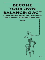 Become Your Own Balancing Act - Learn to Balance Everything from Brooms to Chairs on Your Chin