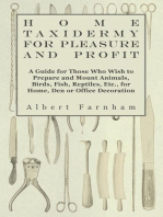 Home Taxidermy for Pleasure and Profit - A Guide for Those Who Wish to Prepare and Mount Animals, Birds, Fish, Reptiles, Etc., for Home, Den or Office