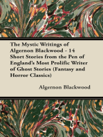 The Mystic Writings of Algernon Blackwood - 14 Short Stories from the Pen of England's Most Prolific Writer of Ghost Stories (Fantasy and Horror Class