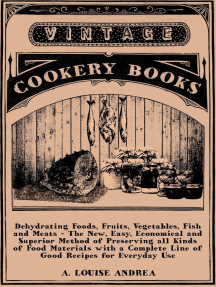 Dehydrating Foods, Fruits, Vegetables, Fish and Meats - The New, Easy, Economical and Superior Method of Preserving all Kinds of Food Materials with a Complete Line of Good Recipes for Everyday Use