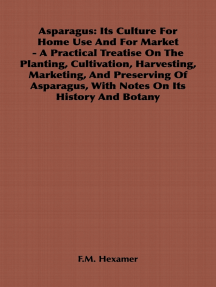 Asparagus: Its Culture for Home Use and for Market - A Practical Treatise on the Planting, Cultivation, Harvesting, Marketing, an