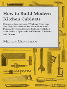 How to Build Modern Kitchen Cabinets - Complete Instructions, Working Drawings and Lists of Materials for the Eleven Most Popular Styles in Sizes to Suit Any Kitchen - Sink Units, Cupboards and Drawer Cabinets and Others