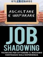 Job Shadowing Tecniche per Ottenere il Massimo Vantaggio dall'Esperienza