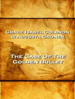 Grace Isabel Colbron & Augusta Groner - The Case Of The Golden Bullet