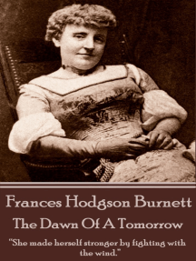 "Frances Hodgson Burnett - The Dawn Of A Tomorrow: ""She made herself stronger by fighting with the wind."""