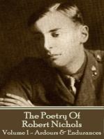 The Poetry Of Robert Nichols - Volume 1