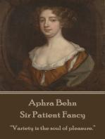 Sir Patient Fancy