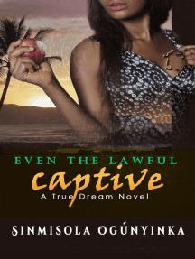 Even the Lawful Captive (A True Dream novel)
