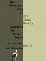 The Greatest Idea of All Time, Nearly Captured By Peter Dwyer