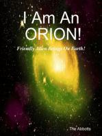 I Am an Orion! - Friendly Alien Beings On Earth!