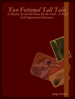 Two Fictional Tall Tales - A Mystery At the Old House By the Creek - A High Tech Supernatural Existence -