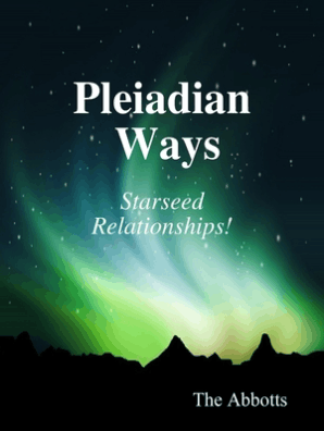 Pleiadian Ways - Starseed Relationships! by The Abbotts - Read Online