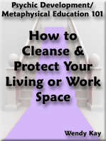 Psychic Development/Metaphysical Education 101 - How to Cleanse & Protect Your Living or Work Space