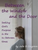 Between the Window and the Door
