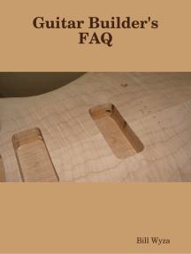 Guitar Builder's FAQ