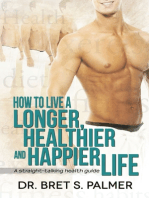 How to Live a Longer Healthier and Happier Life