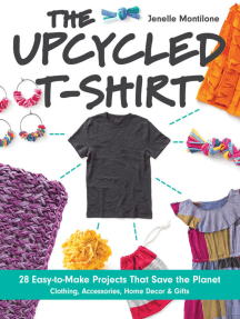 The Upcycled T-Shirt: 28 Easy-to-Make Projects That Save the Planet - Clothing, Accessories, Home Decor & Gifts