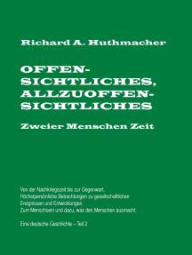 Offensichtliches, Allzuoffensichtliches. Zweier Menschen Zeit, Teil 2: Von der Nachkriegszeit bis zu Gegenwart. Eine deutsche Geschichte