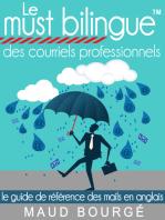 Le must bilingue™ des courriels professionnels: Le guide de référence des mails en anglais