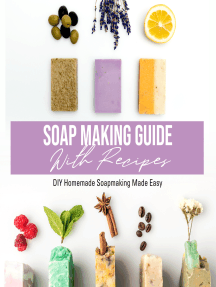 Soap Making Guide With Recipes: DIY Homemade Soapmaking Made Easy: DIY Homemade Soapmaking Made Easy