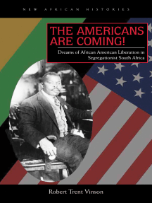 The Americans Are Coming!: Dreams of African American Liberation in Segregationist South Africa