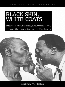 Black Skin, White Coats: Nigerian Psychiatrists, Decolonization, and the Globalization of Psychiatry