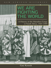 We Are Fighting the World: A History of the Marashea Gangs in South Africa, 1947–1999