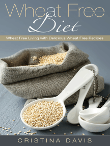 Wheat Free Diet: Wheat Free Living with Delicious Wheat Free Recipes
