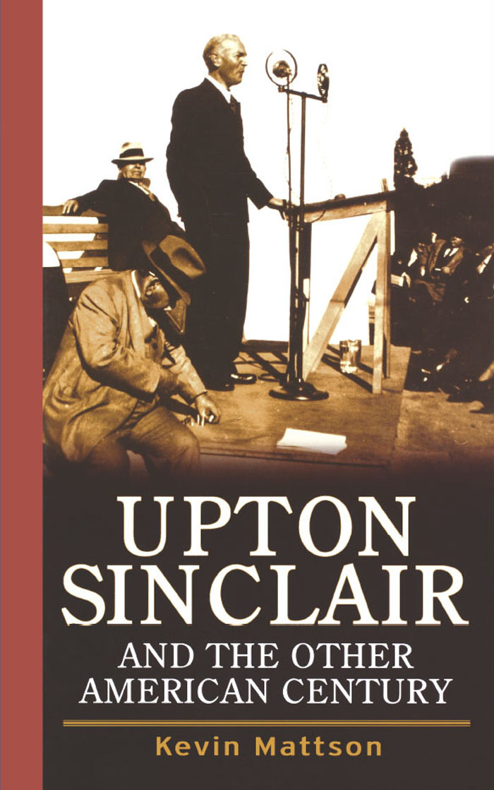 Upton Sinclair And The Other American Century By Kevin Mattson By