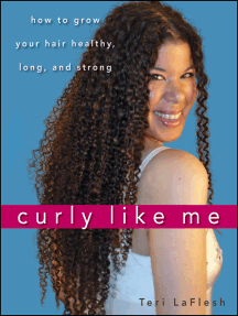 Curly Like Me: How to Grow Your Hair Healthy, Long, and Strong