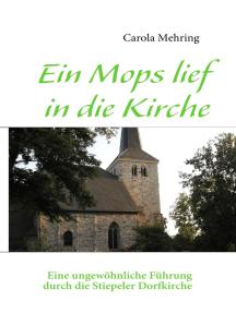 Ein Mops lief in die Kirche: EIne ungewöhnliche Führung durch die Stiepeler Dorfkirche
