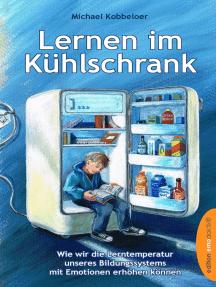 Lernen im Kühlschrank: Wie wir die Lerntemperatur unseres Bildungssystems mit Emotionen erhöhen können