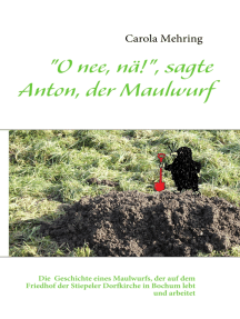 """""""O nee, nä!"""", sagte Anton, der Maulwurf: Die makabre Geschichte eines Maulwurfs, der auf dem dem Friedhof der Stiepeler Dorfkirche in Bochum lebt und arbeitet"""