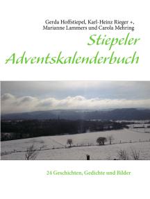 Stiepeler Adventskalenderbuch: 24 Geschichten, Gedichte und Bilder