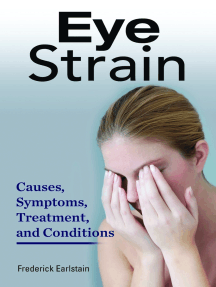 Eye Strain. Causes, Symptoms, Treatment, and Conditions.