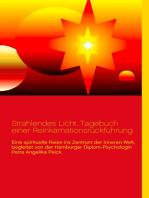 Strahlendes Licht. Tagebuch einer Reinkarnationsrückführung