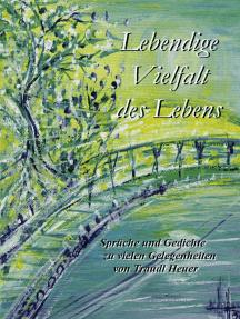 Lebendige Vielfalt des Lebens: Sprüche und Gedichte zu vielen Gelegenheiten von Traudl Heuer